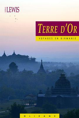 TERRE D'OR. VOYAGES EN BIRMANIE