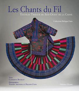 CHANTS DU FIL, LES. TEXTILES TRIBALS DU S.O. DE LA CHINE