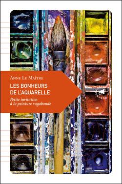 BONHEURS DE L'AQUARELLE, LES