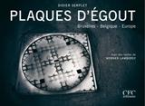 PLAQUES D'EGOUT. BRUXELLES - BELGIQUE - EUROPE