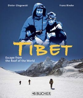 TIBET. ESCAPE FROM THE ROOF OF THE WORLD