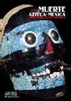 96. MUERTE AZTECA-MEXICA -REVISTA ARTES DE MEXICO