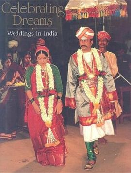CELEBRATING DREAMS. WEDDINGS IN INDIA