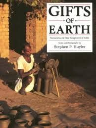 GIFTS OF EARTH -TERRACOTAS & CLAY SCULPTURES OF INDIA
