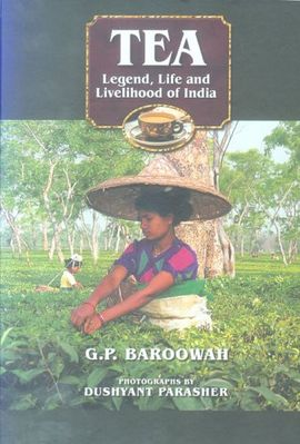 TEA. LEGEND, LIFE AND LIVELIHOOD OF INDIA