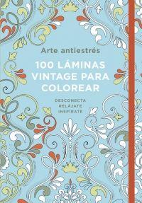 100 LÁMINAS VINTAGE PARA COLOREAR -ARTE ANTIESTRES