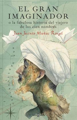 GRAN IMAGINADOR O LA FABULOSA HISTORIA DEL VIAJERO DE LOS CIEN NOMBRES, EL