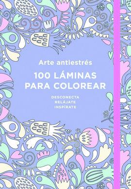 ARTE ANTIESTRÉS: 100 LÁMINAS PARA COLOREAR