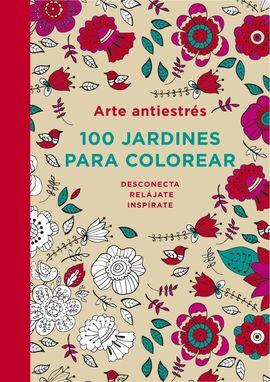 ARTE ANTIESTRES: 100 JARDINES PARA COLOR