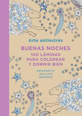 ARTE ANTIESTRES: BUENAS NOCHES. 100 LAMINAS PARA COLOREAR Y DORMIR BIEN
