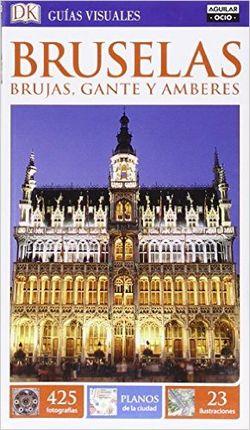 BRUSELAS, BRUJAS, GANTE Y AMBERES -GUIAS VISUALES