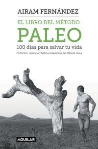 EL LIBRO DEL MÉTODO PALEO: 100 DÍAS PARA SALVAR TU VIDA
