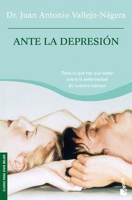 ANTE LA DEPRESI�N : TODO LO QUE HAY QUE SABER SOBRE LA ENFERMEDAD DE NUESTRO TIEMPO