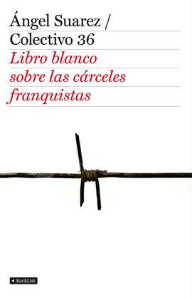 LIBRO BLANCO DE LAS CARCELES FRANQUISTAS, EL
