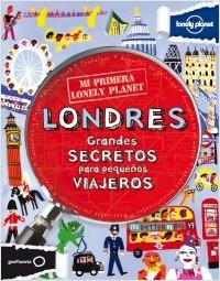 LONDRES. GRANDES SECRETOS PARA PEQUEÑOS VIAJEROS -MI PRIMERA LONELY PLANET