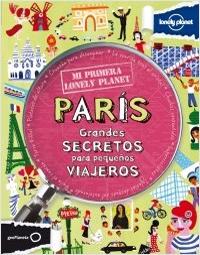PARIS. GRANDES SECRETOS PARA PEQUEÑOS VIAJEROS -MI PRIMERA LONELY PLANET