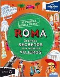 ROMA. GRANDES SECRETOS PARA PEQUE�OS VIAJEROS -MI PRIMERA LONELY PLANET