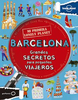 BARCELONA. GRANDES SECRETOS PARA PEQUEÑOS VIAJEROS -MI PRIMERA LONELY PLANET