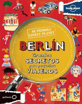 BERLIN. GRANDES SECRETOS PARA PEQUEÑOS VIAJEROS -MI PRIMERA LONELY PLANET