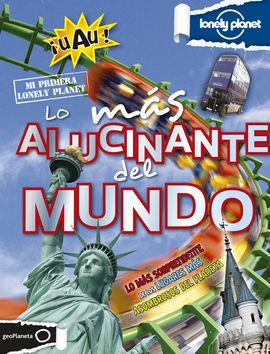 LO MÁS ALUCINANTE DEL MUNDO -MI PRIMERA LONELY PLANET