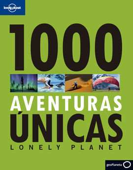 1000 AVENTURAS ÚNICAS -LONELY PLANET