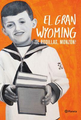 GRAN WYOMING, EL. ¡DE RODILLAS, MONZÓN!