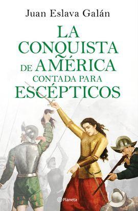 CONQUISTA DE AMÉRICA CONTADA PARA ESCÉPTICOS, LA