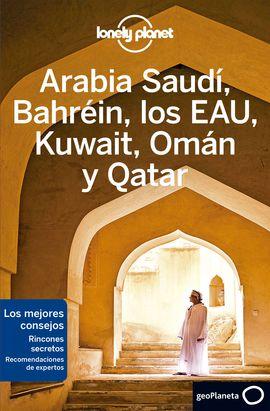 ARABIA SAUDI, BAHREIN, LOS EAU, KUWAIT, OMAN Y QATAR -GEOPLANETA -LONELY PLANET