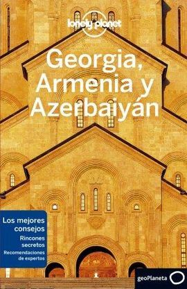 GEORGIA, ARMENIA Y AZERBAIYÁN -GEOPLANETA -LONELY PLANET