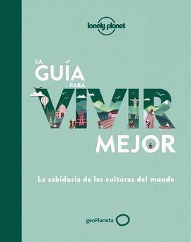 GUÍA PARA VIVIR MEJOR, LA -LONELY PLANET -GEOPLANETA