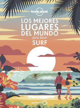 MEJORES LUGARES DEL MUNDO PARA HACER SURF, LOS -LONELY PLANET -GEOPLANETA