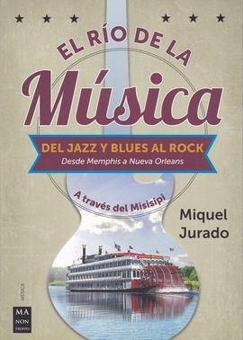 RIO DE LA MUSICA, EL. DEL JAZZ Y BLUES AL ROCK