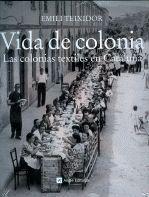 VIDA DE COLONIA. LAS COLONIAS TEXTILES EN CATALUÑA