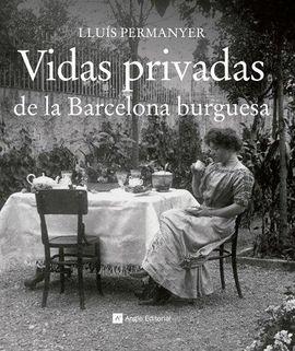 VIDAS PRIVADAS DE LA BARCELONA BURGUESA