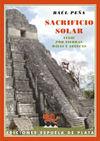SACRIFICIO SOLAR. VIAJE POR TIERRAS MAYAS Y AZTECAS