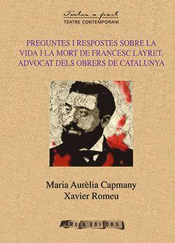 PREGUNTES I RESPOSTES SOBRE LA VIDA I LA MORT DE FRANCESC LAYRET ADVOCAT DELS OBRERS DE CATALUNYA -AROLA
