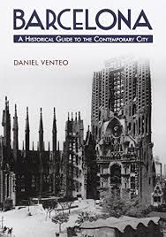 BARCELONA. A HISTORICAL GUIDE TO THE CONTEMPORARY