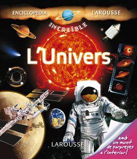 UNIVERS, L' -LA INCREIBLE ENCICLOPEDIA LAROUSSE