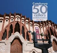 CATALUNYA, ELS 50 CELLERS MES EMBLEMATICS DE
