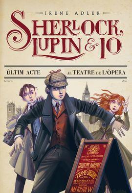 SHERLOCK, LUPIN I JO - L'ÚLTIM ACTE AL TEATRE DE L'OPERA