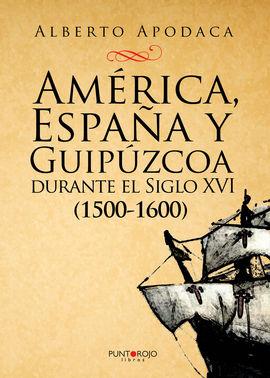 AMERICA, ESPAÑA Y GUIPUZCOA DURANTE EL SIGLO XVI (1500-1600)