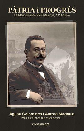 PÀTRIA I PROGRÉS: LA MANCOMUNITAT DE CATALUNYA 1914-1924