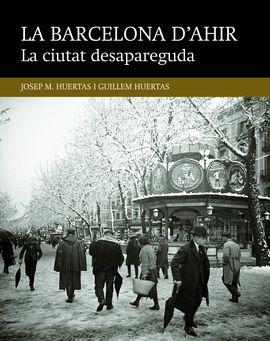 I. LA CIUTAT DESAPAREGUDA -LA BARCELONA D'AHIR
