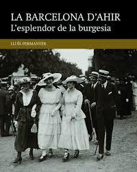 III. L'ESPLENDOR DE LA BURGESIA -LA BARCELONA D'AHIR