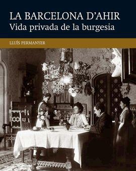 IV. VIDA PRIVADA DE LA BURGESIA -LA BARCELONA D'AHIR