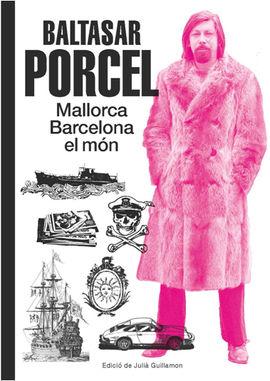 BALTASAR PORCEL. MALLORCA, BARCELONA, EL MÓN