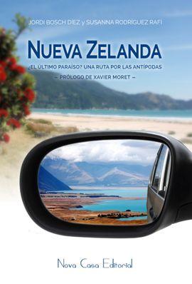 NUEVA ZELANDA. ¿EL ULTIMO PARAISO? UNA RUTA POR LAS ANTIPODAS