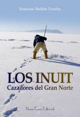 INUIT, LOS. CAZADORES DEL GRAN NORTE