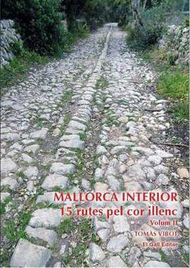 MALLORCA INTERIOR. 15 RUTES PEL COR ILLENC. VOL II