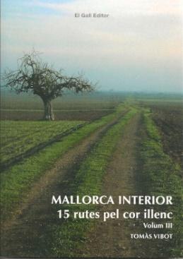 MALLORCA INTERIOR. VOL III. 15 RUTES PEL COR ILLENC